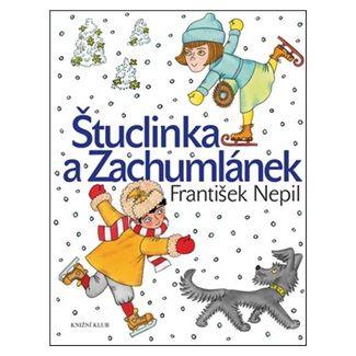 František Nepil: Štuclinka a Zachumlánek cena od 159 Kč
