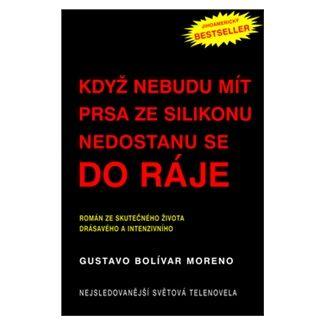 Gustavo Bolívar Moreno: Když nebudu mít prsa ze silikonu, nedostanu se do ráje cena od 136 Kč