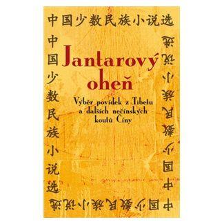 Jantarový oheň - Výběr povídek z Tibetu a dalších nečínských koutů Číny cena od 92 Kč