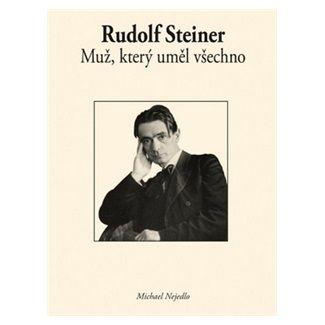 Michael Nejedlo: Rudolf Steiner - Muž, který uměl všechno cena od 136 Kč