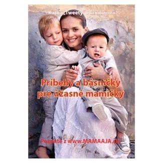 Katka Tweety Plandorová: Príbehy a básničky pre úžasné mamičky cena od 124 Kč