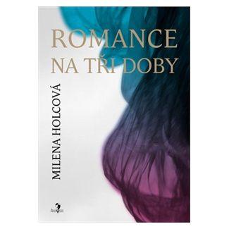 Milena Holcová: Romance na tři doby cena od 133 Kč