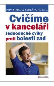 Simona Sedláková: Cvičíme v kanceláři Jednoduché cviky proti bolesti cena od 40 Kč