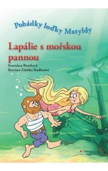 Stanislava Bumbová: Lapálie s mořskou pannou - Pohádky loďky Matyldy cena od 75 Kč