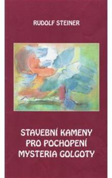 Rudolf Steiner: Stavební kameny pro pochopení mystéria Golgoty cena od 167 Kč