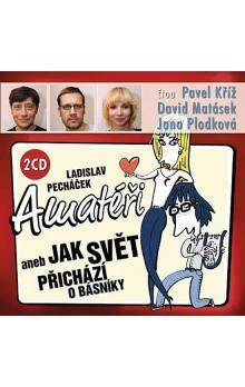 Ladislav Pecháček: Amatéři aneb Jak svět přichází o básníky - 2 CD (Kříž P., Matásek D., Plodková J.) cena od 109 Kč