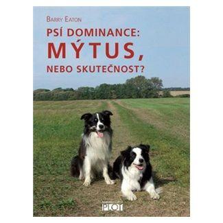 Barry Eaton: Psí dominance: Mýtus, nebo skutečnost? cena od 92 Kč