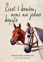 Mary Frances Budzik: Život s koněm není na jedno kopyto - Koňská dávka zajímavostí cena od 0 Kč