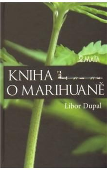 Libor Dupal: Kniha o marihuaně cena od 136 Kč