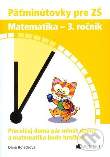 Dana Holečková: Päťminútovky pre ZŠ: Matematika 3. ročník cena od 94 Kč