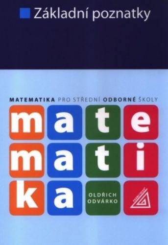 Oldřich Odvárko: Matematika pro SOŠ - Základní poznatky cena od 119 Kč