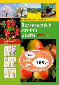 Herbert Bischof, Josef Sus: Řez ovocných stromů a keřů cena od 131 Kč