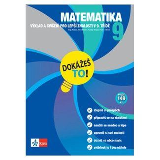 Tanja Končan, Kolektiv: Matematika 9 - Dokážeš to! - Výklad a cvičení pro lepší znalosti v 9. třídě cena od 74 Kč