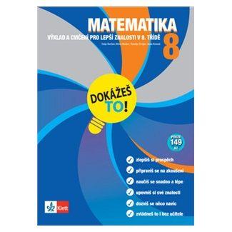Tanja Končan, Kolektiv: Matematika 8 - Dokážeš to! - Výklad a cvičení pro lepší znalosti v 8. třídě cena od 74 Kč
