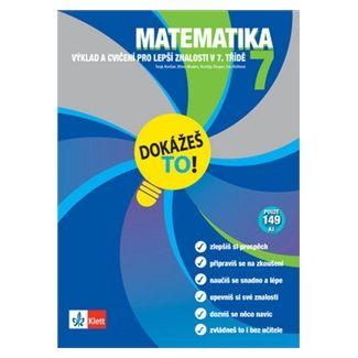 Tanja Končan, Kolektiv: Matematika 7 - Dokážeš to! - Výklad a cvičení pro lepší znalosti v 7. třídě cena od 74 Kč