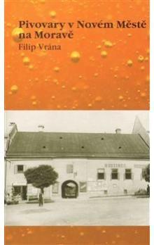 Filip Vrána: Pivovary v Novém Městě na Moravě cena od 103 Kč