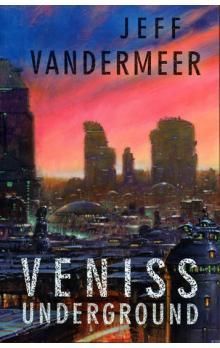 Jeffrey Scott VanderMeer: Veniss Underground cena od 150 Kč