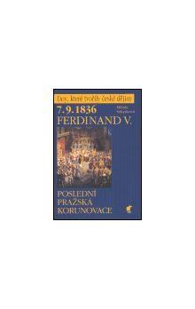 Milada Sekyrková: 7.9.1836 Ferdinand V. - Poslední pražská korunovace cena od 146 Kč