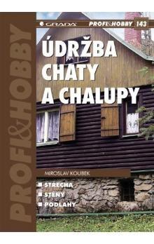Miroslav Koubek: Údržba chaty a chalupy cena od 83 Kč