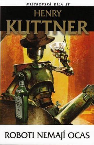 Henry Kuttner: Roboti nemají ocas - Mistrovská díla SF cena od 142 Kč