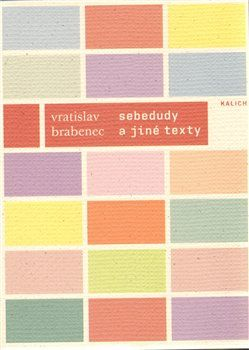 Vratislav Brabenec: Sebedudy a jiné texty z let 1966-1987 cena od 153 Kč