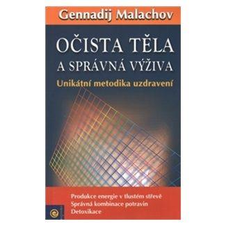 Gennadij Petrovič Malachov: Očista těla a správná výživa cena od 159 Kč