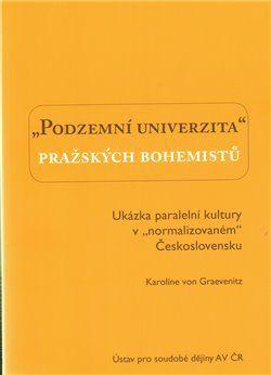 Karolina von Graevenitz: Podzemní univerzita pražských bohemistů. cena od 82 Kč