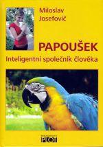 Miloslav Josefovič: Papoušek - inteligentní společník člověka cena od 0 Kč