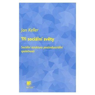 Jan Keller: Tři sociální světy cena od 171 Kč