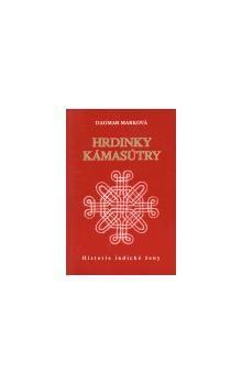 Dagmar Marková: Hrdinky Kámasútry cena od 106 Kč