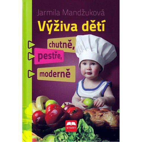 Jarmila Mandžuková: Výživa dětí chutně, pestře, moderně cena od 129 Kč