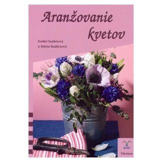 Mária Radiscová, Enikö Szabóová: Aranžovanie kvetov cena od 94 Kč