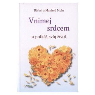 Manfred Mohr: Vnímej srdcem a potkáš svůj život cena od 139 Kč