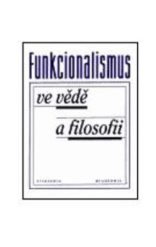 Filosofia Funkcionalismus ve vědě a filosofii cena od 124 Kč