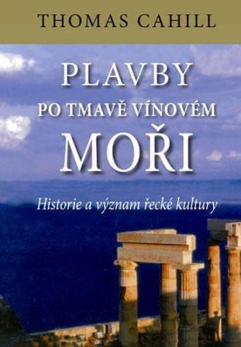 Thomas Cahill: Plavby po tmavě vínovém moři - Historie a význam řecké kultury cena od 141 Kč