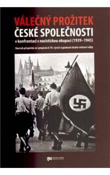 Válečný prožitek české společnosti v konfrontaci s nacistickou okupací cena od 122 Kč