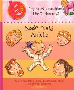 Regina Masaracchiová, Ute Taschnerová: Naše malá Anička cena od 109 Kč