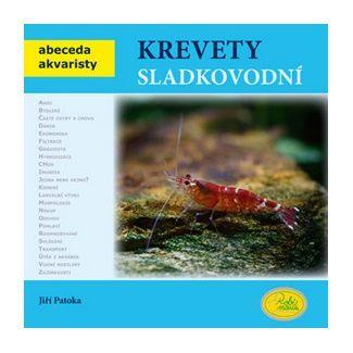 Jiří Patoka: Krevety sladkovodní - Abeceda akvaristy cena od 79 Kč