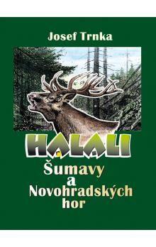 Josef Trnka: Halali Šumavy a Novohradských hor cena od 0 Kč