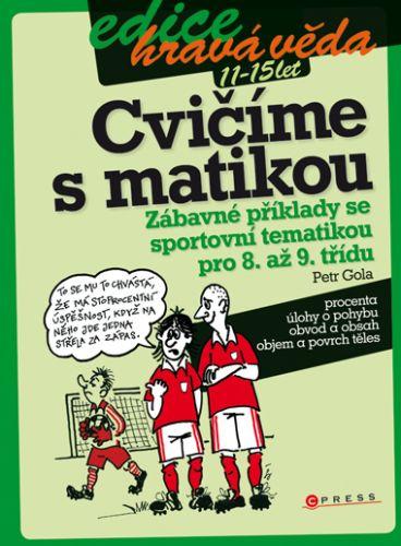 Petr Gola: Cvičíme s matikou - Zábavné příklady se sportovní tematikou pro 8. až 9. třídu cena od 59 Kč