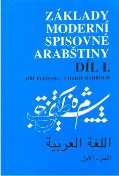 Charif Bahbouh, Jiří Fleissig: Základy moderní spisovné arabštiny 1. cena od 112 Kč