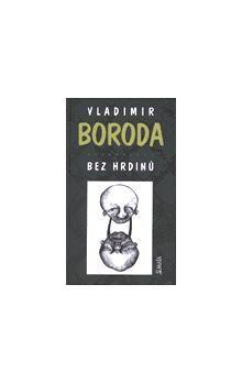 Vladimir Boroda: Bez hrdinů cena od 72 Kč