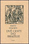 Hans Staden: Dvě cesty do Brazílie cena od 178 Kč
