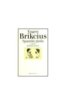Eugen Brikcius: Spanilá jízda a jiné krásné prózy cena od 97 Kč