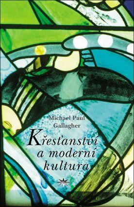 Michael Gallagher: Křesťanství a moderní kultura cena od 148 Kč