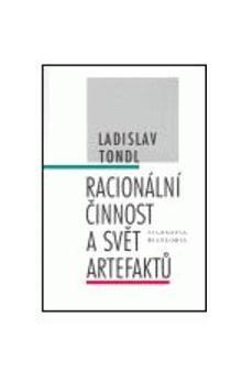Ladislav Tondl: Racionální činnost a svět artefaktů cena od 111 Kč