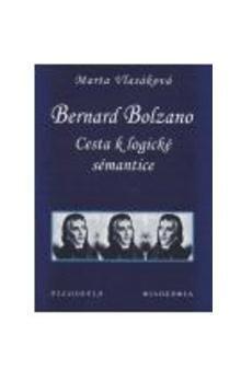 Marta Vlasáková: Bernard Bolzano: cesta k logické sémantice cena od 96 Kč