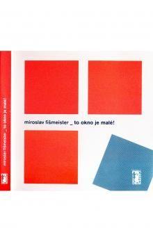 Miroslav Fišmeister: To okno je malé! cena od 138 Kč