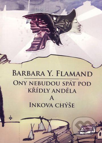 Barbara Y. Flamandová: Ony nebudou spát pod křídly andělů / Inkova chýše cena od 86 Kč