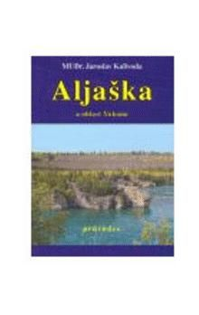 Jaroslav Kalivoda: Aljaška a oblast Yukonu cena od 60 Kč